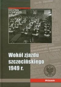 Wokół zjazdu szczecińskiego 1949 r - okładka książki
