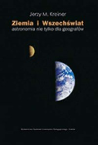 Ziemia i Wszechświat. Astronomia nie tylko dla geografów - okładka książki