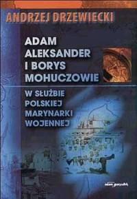 Adam Aleksander i Borys Mohuczowie. W służbie Polskiej Marynarki Wojennej - okładka książki
