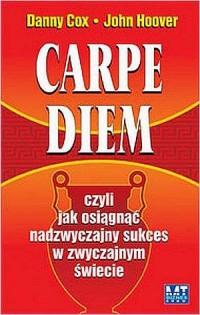 Carpe diem, Czyli jak osiągnąć nadzwyczajny sukces w zwyczajnym świecie - okładka książki