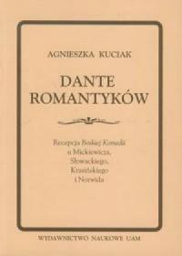 Dante Romantyków. Recepcja Boskiej Komedii u Mickiewicza, Słowackiego, Krasińskiego i Norwida - okładka książki