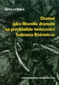 Dramat jako filozofia dramatu na przykładzie twórczości Tadeusza Różewicza - okładka książki