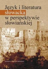 Język i literatura słowacka w perspektywie słowiańskiej. Studia słowacko-polskie ofiarowane profesor Marii Honowskiej - okładka książki