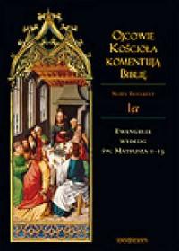 Ojcowie Kościoła komentują Biblię. Tom 1. Ewangelia według św. Mateusza 1-13 - okładka książki