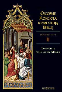 Ojcowie Kościoła komentują Biblię. Tom 2. Ewangelia według św. Marka - okładka książki
