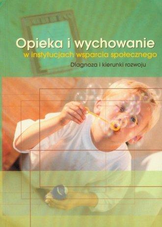 Opieka i wychowanie w instytucjach - okładka książki