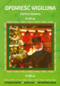Opowieść wigilijna Charlesa Dickensa. Streszczenie. Analiza. Interpretacja - okładka podręcznika