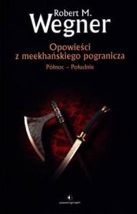 Opowieści z meekhańskiego pogranicza. Północ - Południe - okładka książki