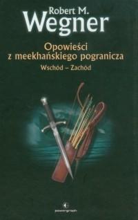 Opowieści z meekhańskiego pogranicza. Wschód - Zachód - okładka książki