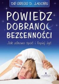 Powiedz dobranoc bezsenności. Jak zdrowo spać i lepiej żyć - okładka książki