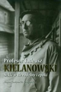 Profesor Tadeusz Kielanowski. Szkic - okładka książki