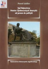 Sąd Najwyższy Stanów Zjednoczonych Ameryki: od prawa do polityki - okładka książki