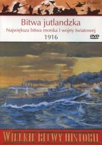 Wielkie Bitwy Historii. Bitwa jutlandzka. Największa bitwa morska I wojny światowej 1916 r. (+ DVD) - okładka książki