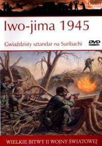 Wielkie bitwy II wojny światowej. Iwo-Jima 1945. Gwiażdzisty sztandar na Suribachi (+ DVD) - okładka książki