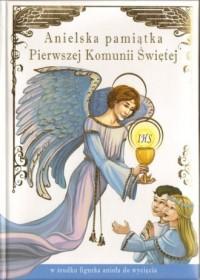 Anielska pamiątka Pierwszej Komunii Świętej - okładka książki