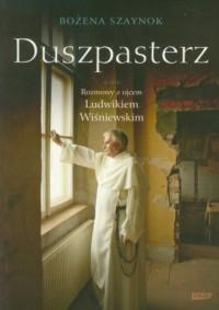 Duszpasterz. Rozmowy z ojcem Ludwikiem Wiśniewskim - okładka książki