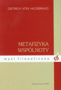 Metafizyka wspólnoty - Dietrich von Hildebrand - okładka książki