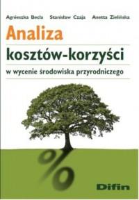Analiza kosztów. Korzyści w wycenie środowiska przyrodniczego - okładka książki