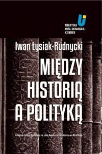 Między historią a polityką - okładka książki