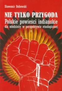 Nie tylko przygoda. Polskie powieści - okładka książki