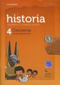 Opowiem Ci ciekawą historię. Historia. Klasa 4. Szkoła podstawowa. Ćwiczenia - okładka podręcznika