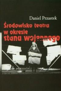 Środowisko teatru w okresie stanu wojennego - okładka książki
