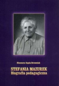 Stefania Mazurek. Biografia pedagogiczna. Seria: Studia i monografie nr 460 - okładka książki