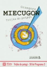 Trójka do potęgi - Grzegorz Miecugow - okładka książki