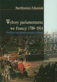 Wybory parlamentarne we Francji 1789-1914 - okładka książki