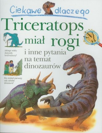 Ciekawe dlaczego triceratops miał - okładka książki