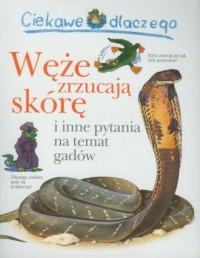 Ciekawe dlaczego węże zrzucają skórę i inne pytania na temat gadów - okładka książki