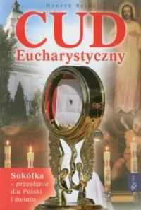 Cud Eucharystyczny. Sokółka - przesłanie - okładka książki