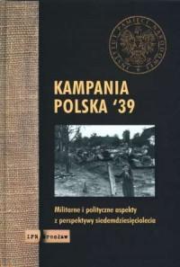 Kampania polska 39. Militarne i polityczne aspekty z perspektywy siedemdziesięciolecia - okładka książki