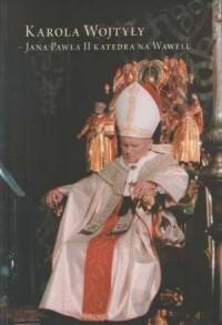 Karola Wojtyły - Jana Pawła II katedra na Wawelu - okładka książki