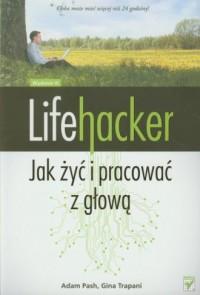Lifehacker. Jak żyć i pracować z głową - okładka książki