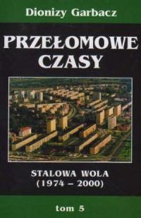 Przełomowe czasy. Stalowa Wola 1974-2000. Tom 5 - okładka książki