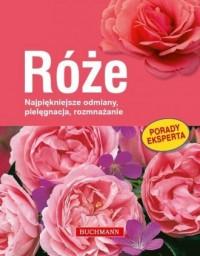 Róże. Najpiękniejsze odmiany, pielęgnacja, rozmnażanie - okładka książki