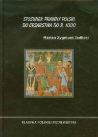 Stosunek prawny Polski do Cesarstwa do roku 1000 - okładka książki