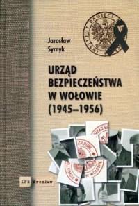 Urząd bezpieczeństwa w Wołowie 1945-1956 - okładka książki