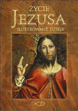 Życie Jezusa. Ilustrowane dzieje - okładka książki