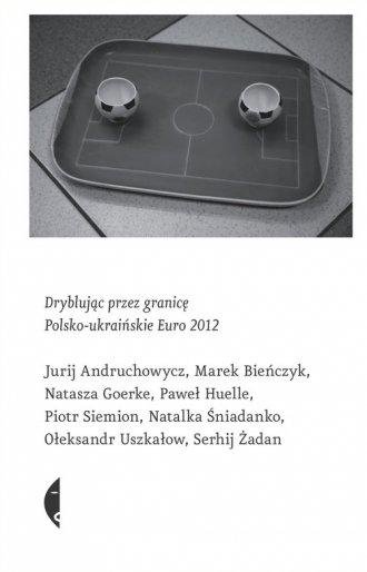 Dryblując przez granicę. Polsko-ukraińskie - okładka książki