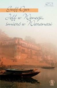 Jeff w Wenecji, śmierć w Waranasi - okładka książki