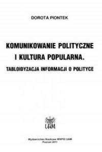 Komunikowanie polityczne i kultura popularna. Tabloidyzacja informacji o polityce - okładka książki