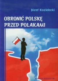 Obronić Polskę przed Polakami - okładka książki