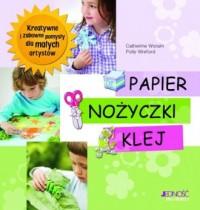 Papier, nożyczki, klej. Kreatywne i zabawne pomysły dla małych artystów - okładka książki