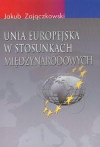 Unia Europejska w stosunkach międzynarodowych - okładka książki