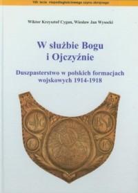W służbie Bogu i Ojczyźnie. Duszpasterstwo w polskich formacjach wojskowych 1914-1918 - okładka książki