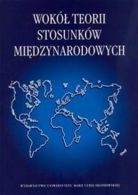 Wokół teorii stosunków międzynarodowych - okładka książki