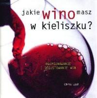 Jakie wino masz w kieliszku Rozpoznawanie i degustowanie win - okładka książki