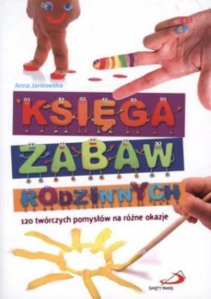 Księga zabaw rodzinnych. 120 twórczych - okładka książki